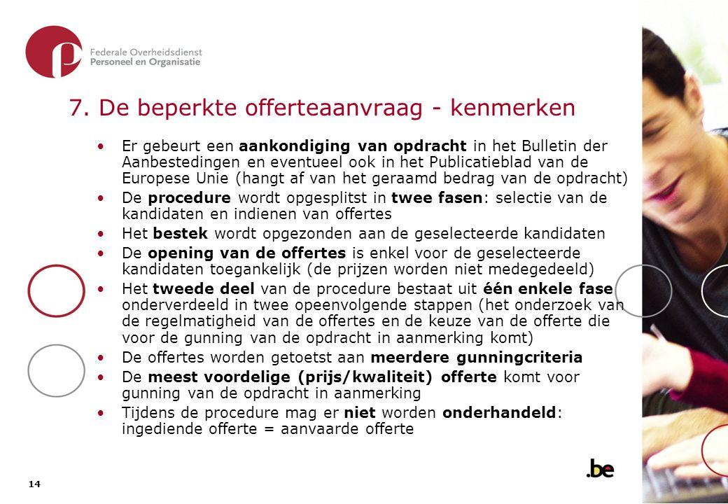 14 7. De beperkte offerteaanvraag - kenmerken Er gebeurt een aankondiging van opdracht in het Bulletin der Aanbestedingen en eventueel ook in het Publ
