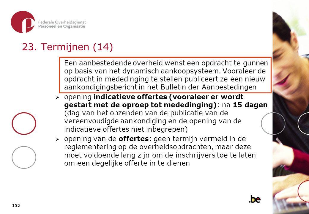 152 23. Termijnen (14) Een aanbestedende overheid wenst een opdracht te gunnen op basis van het dynamisch aankoopsysteem. Vooraleer de opdracht in med