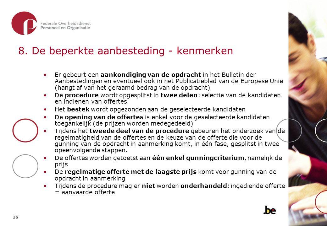 16 8. De beperkte aanbesteding - kenmerken Er gebeurt een aankondiging van de opdracht in het Bulletin der Aanbestedingen en eventueel ook in het Publ