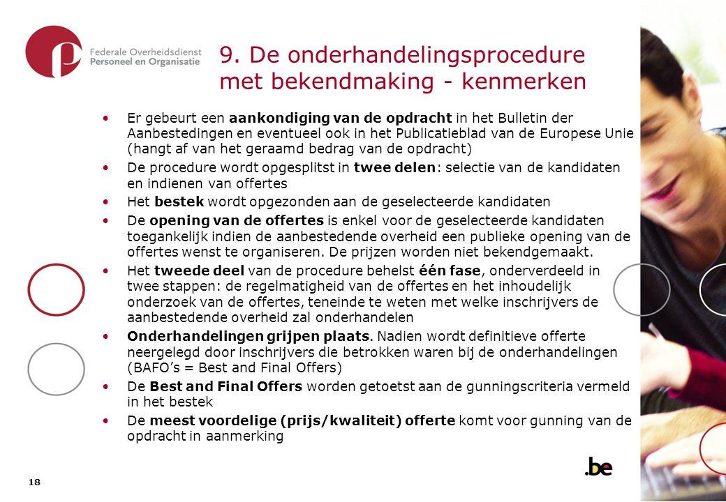 18 9. De onderhandelingsprocedure met bekendmaking - kenmerken Er gebeurt een aankondiging van de opdracht in het Bulletin der Aanbestedingen en event