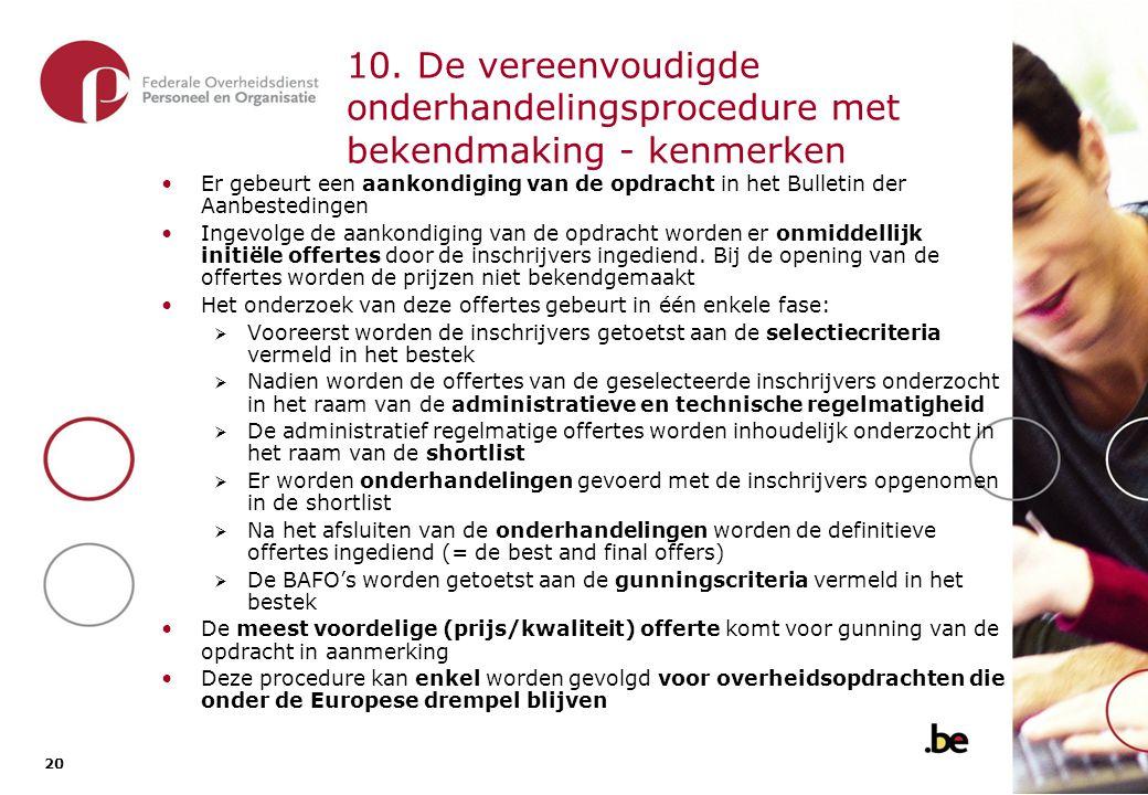20 10. De vereenvoudigde onderhandelingsprocedure met bekendmaking - kenmerken Er gebeurt een aankondiging van de opdracht in het Bulletin der Aanbest