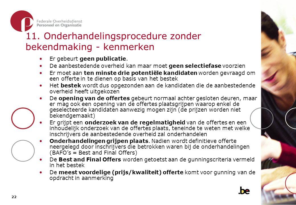 22 11. Onderhandelingsprocedure zonder bekendmaking - kenmerken Er gebeurt geen publicatie. De aanbestedende overheid kan maar moet geen selectiefase