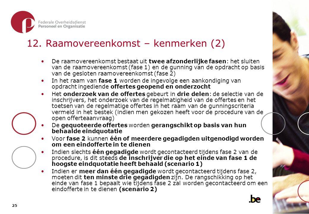 25 12. Raamovereenkomst – kenmerken (2) De raamovereenkomst bestaat uit twee afzonderlijke fasen: het sluiten van de raamovereenkomst (fase 1) en de g