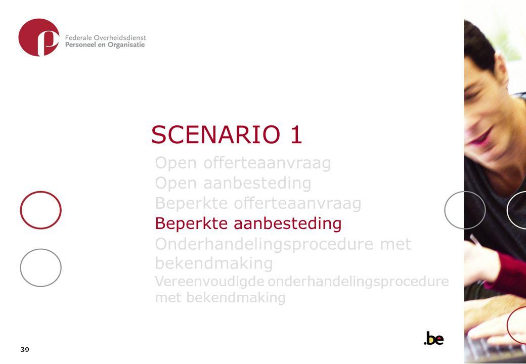 39 SCENARIO 1 Open offerteaanvraag Open aanbesteding Beperkte offerteaanvraag Beperkte aanbesteding Onderhandelingsprocedure met bekendmaking Vereenvo