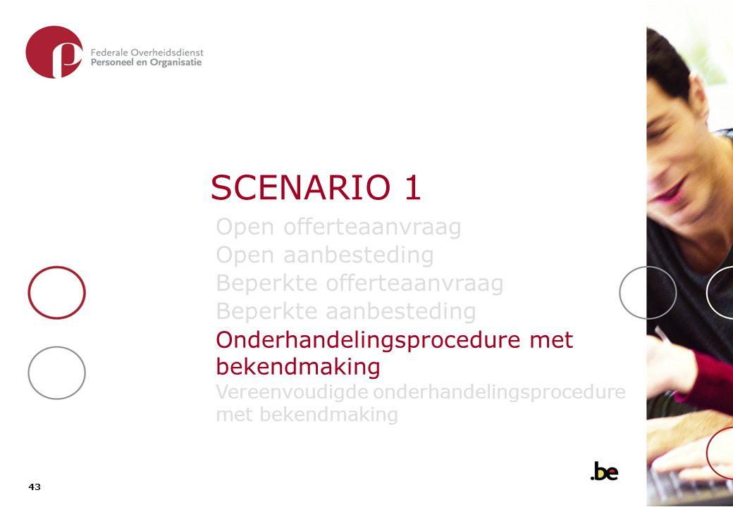43 SCENARIO 1 Open offerteaanvraag Open aanbesteding Beperkte offerteaanvraag Beperkte aanbesteding Onderhandelingsprocedure met bekendmaking Vereenvo