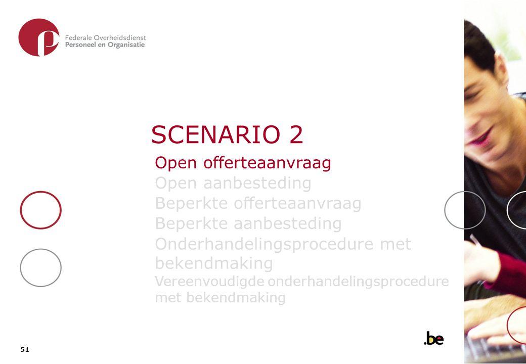 51 SCENARIO 2 Open offerteaanvraag Open aanbesteding Beperkte offerteaanvraag Beperkte aanbesteding Onderhandelingsprocedure met bekendmaking Vereenvo