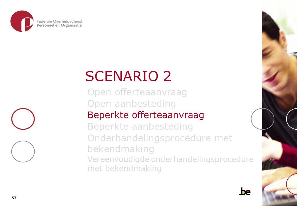 57 SCENARIO 2 Open offerteaanvraag Open aanbesteding Beperkte offerteaanvraag Beperkte aanbesteding Onderhandelingsprocedure met bekendmaking Vereenvo