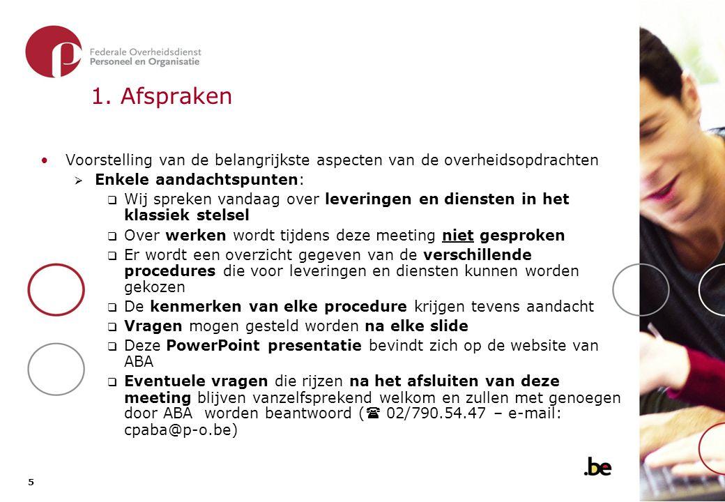 5 5 1. Afspraken Voorstelling van de belangrijkste aspecten van de overheidsopdrachten  Enkele aandachtspunten:  Wij spreken vandaag over leveringen