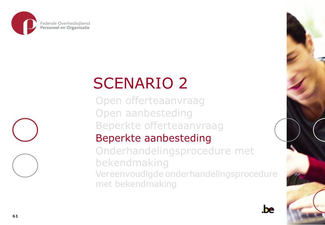 61 SCENARIO 2 Open offerteaanvraag Open aanbesteding Beperkte offerteaanvraag Beperkte aanbesteding Onderhandelingsprocedure met bekendmaking Vereenvo