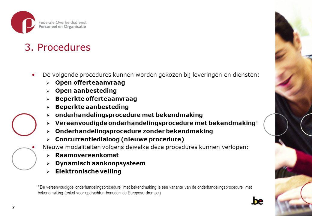 7 7 3. Procedures De volgende procedures kunnen worden gekozen bij leveringen en diensten:  Open offerteaanvraag  Open aanbesteding  Beperkte offer
