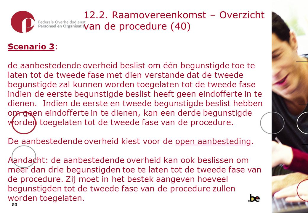 80 12.2. Raamovereenkomst – Overzicht van de procedure (40) Scenario 3: de aanbestedende overheid beslist om één begunstigde toe te laten tot de tweed