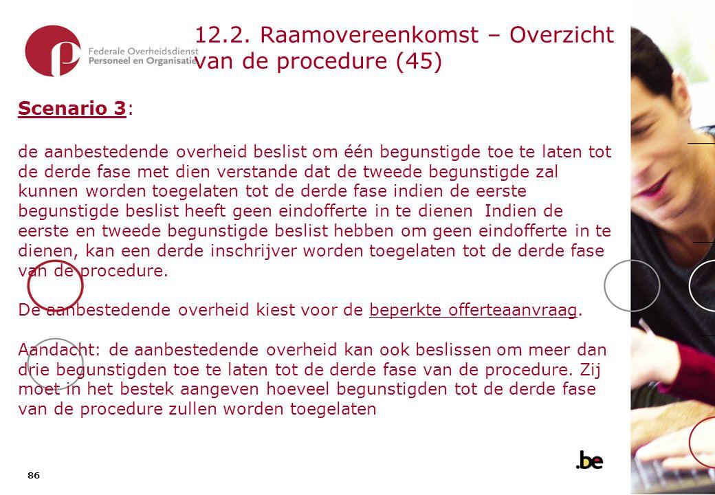 86 12.2. Raamovereenkomst – Overzicht van de procedure (45) Scenario 3: de aanbestedende overheid beslist om één begunstigde toe te laten tot de derde