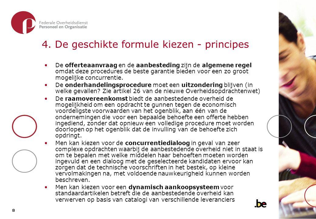 8 8 4. De geschikte formule kiezen - principes De offerteaanvraag en de aanbesteding zijn de algemene regel omdat deze procedures de beste garantie bi