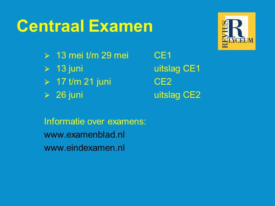 Centraal Examen  13 mei t/m 29 meiCE1  13 juniuitslag CE1  17 t/m 21 juni CE2  26 juni uitslag CE2 Informatie over examens: www.examenblad.nl www.eindexamen.nl