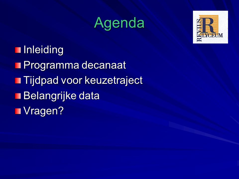 Agenda Inleiding Programma decanaat Tijdpad voor keuzetraject Belangrijke data Vragen