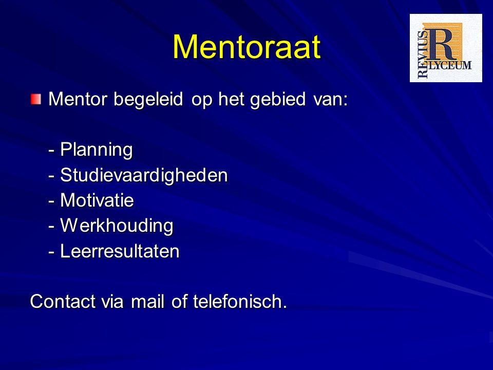 Mentoraat Mentor begeleid op het gebied van: - Planning - Studievaardigheden - Motivatie - Werkhouding - Leerresultaten Contact via mail of telefonisch.