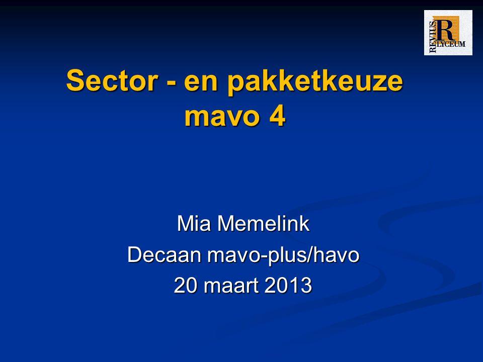 Sector - en pakketkeuze mavo 4 Mia Memelink Decaan mavo-plus/havo 20 maart 2013