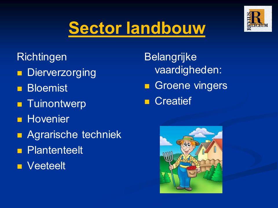 Sector landbouw Richtingen Dierverzorging Bloemist Tuinontwerp Hovenier Agrarische techniek Plantenteelt Veeteelt Belangrijke vaardigheden: Groene vingers Creatief