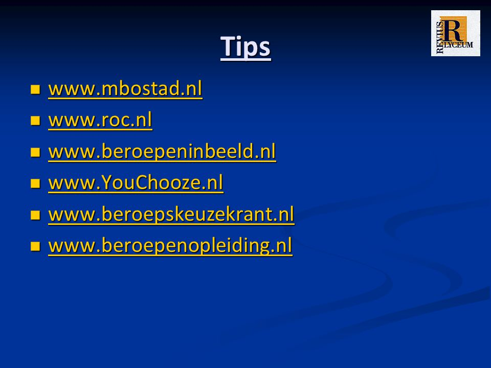Tips www.mbostad.nl www.mbostad.nl www.mbostad.nl www.roc.nl www.roc.nl www.roc.nl www.beroepeninbeeld.nl www.beroepeninbeeld.nl www.beroepeninbeeld.nl www.YouChooze.nl www.YouChooze.nl www.YouChooze.nl www.beroepskeuzekrant.nl www.beroepskeuzekrant.nl www.beroepskeuzekrant.nl www.beroepenopleiding.nl www.beroepenopleiding.nl www.beroepenopleiding.nl