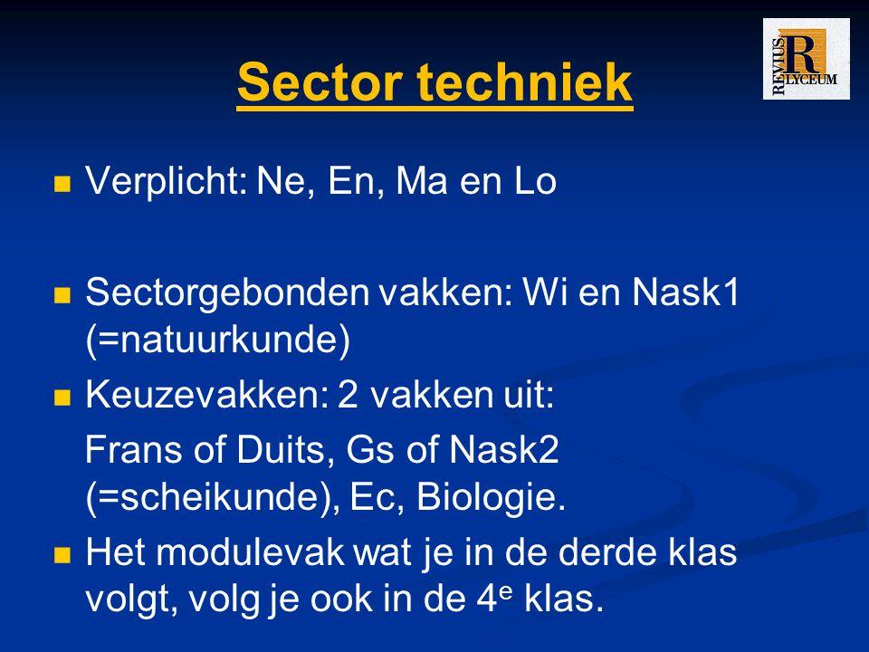 Sector techniek Verplicht: Ne, En, Ma en Lo Sectorgebonden vakken: Wi en Nask1 (=natuurkunde) Keuzevakken: 2 vakken uit: Frans of Duits, Gs of Nask2 (=scheikunde), Ec, Biologie.