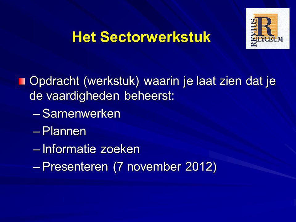 Het Sectorwerkstuk Opdracht (werkstuk) waarin je laat zien dat je de vaardigheden beheerst: –Samenwerken –Plannen –Informatie zoeken –Presenteren (7 n