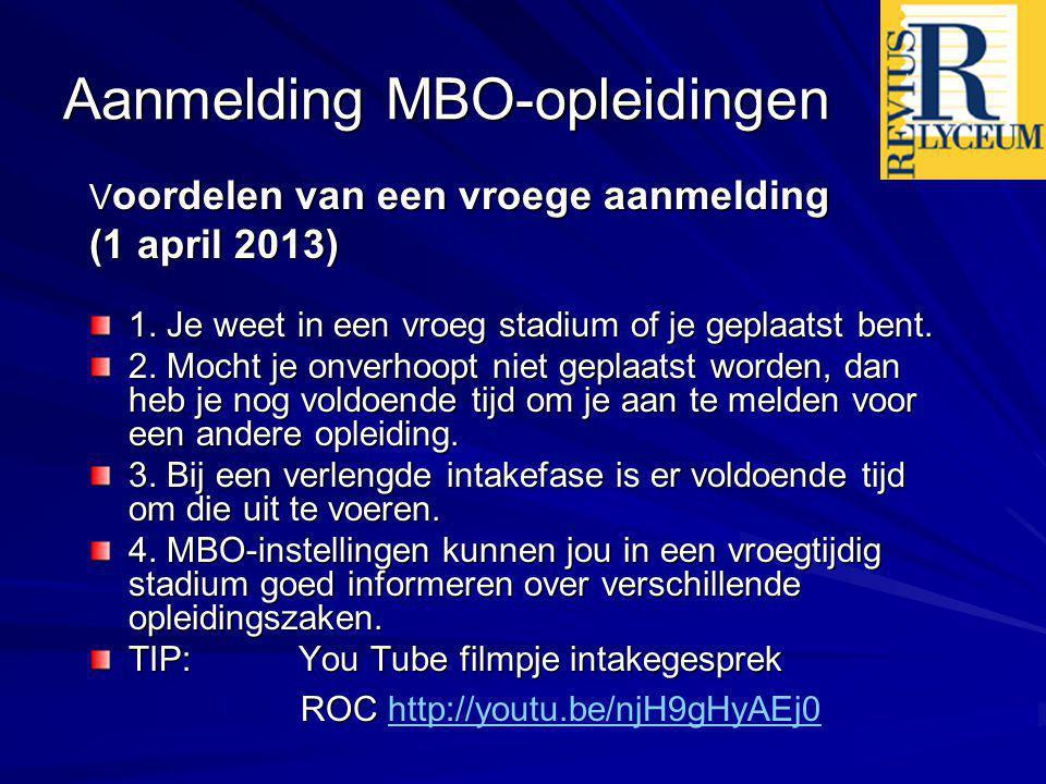 Aanmelding MBO-opleidingen V oordelen van een vroege aanmelding (1 april 2013) 1. Je weet in een vroeg stadium of je geplaatst bent. 2. Mocht je onver