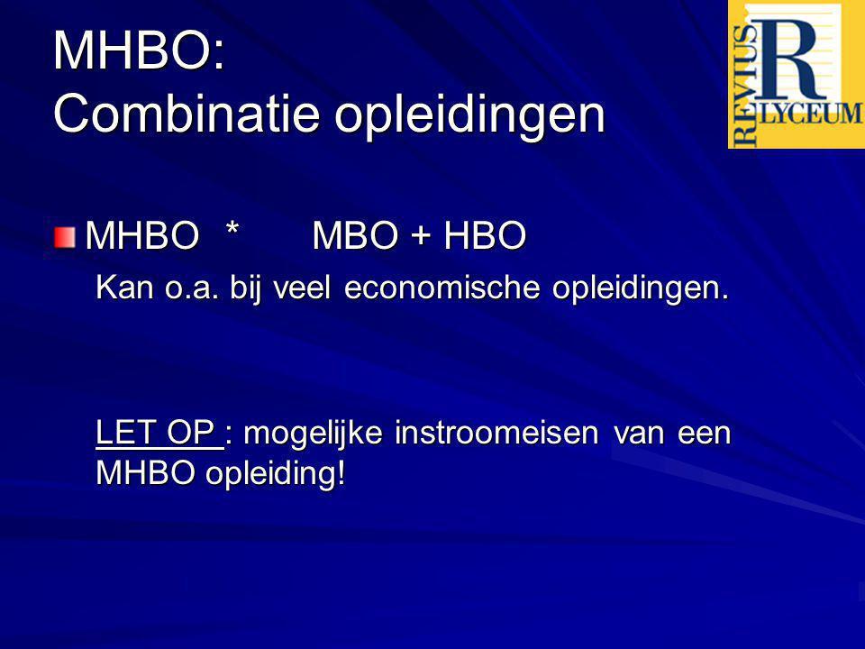 MHBO: Combinatie opleidingen MHBO*MBO + HBO Kan o.a. bij veel economische opleidingen. LET OP : mogelijke instroomeisen van een MHBO opleiding!