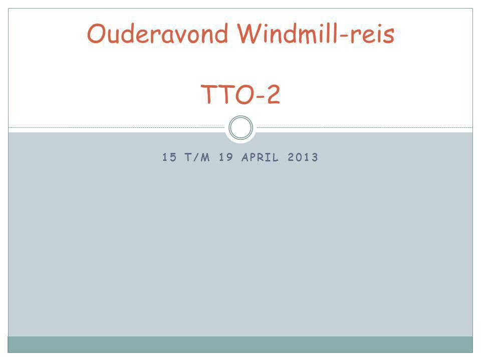 15 T/M 19 APRIL 2013 Ouderavond Windmill-reis TTO-2