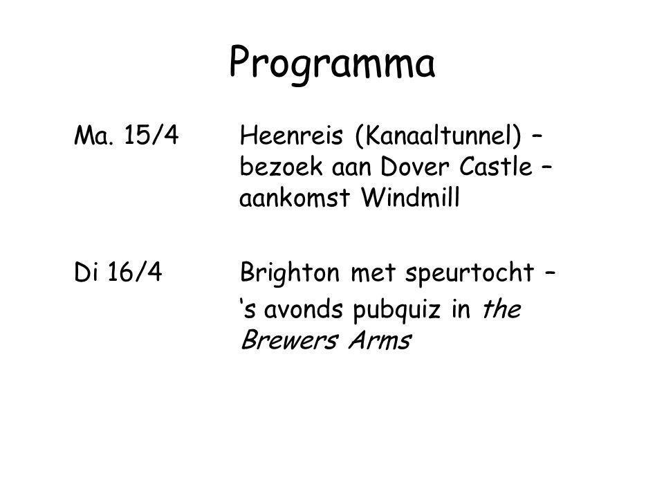 Programma Ma. 15/4Heenreis (Kanaaltunnel) – bezoek aan Dover Castle – aankomst Windmill Di 16/4Brighton met speurtocht – 's avonds pubquiz in the Brew