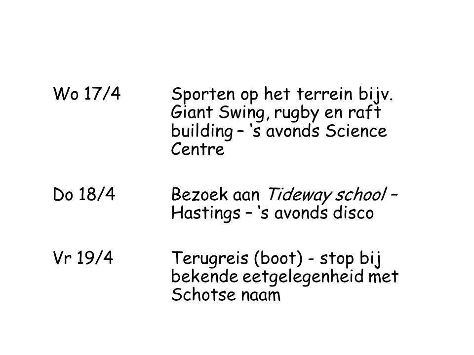 Wo 17/4Sporten op het terrein bijv. Giant Swing, rugby en raft building – 's avonds Science Centre Do 18/4Bezoek aan Tideway school – Hastings – 's av