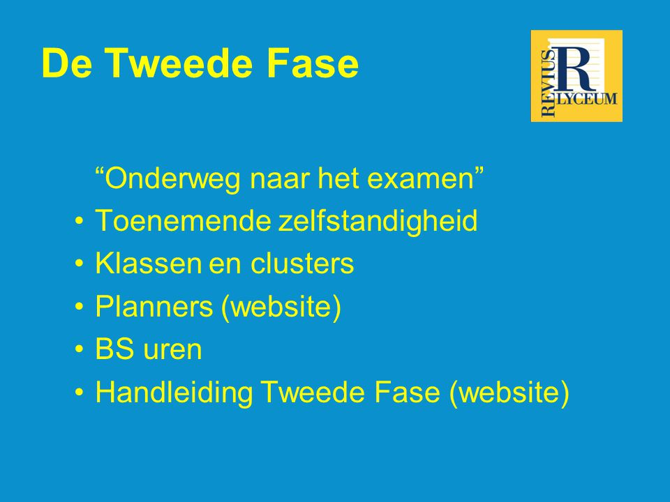 De Tweede Fase Onderweg naar het examen Toenemende zelfstandigheid Klassen en clusters Planners (website) BS uren Handleiding Tweede Fase (website)