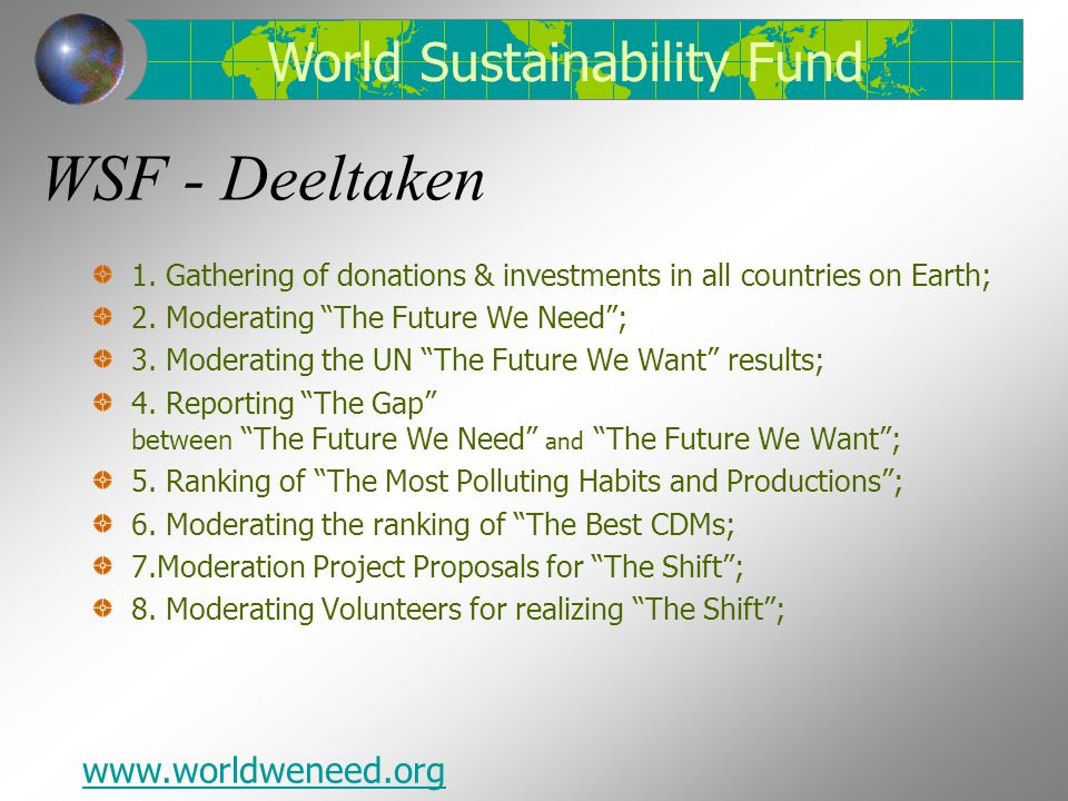 "WSF - Deeltaken 1. Gathering of donations & investments in all countries on Earth; 2. Moderating ""The Future We Need""; 3. Moderating the UN ""The Futur"