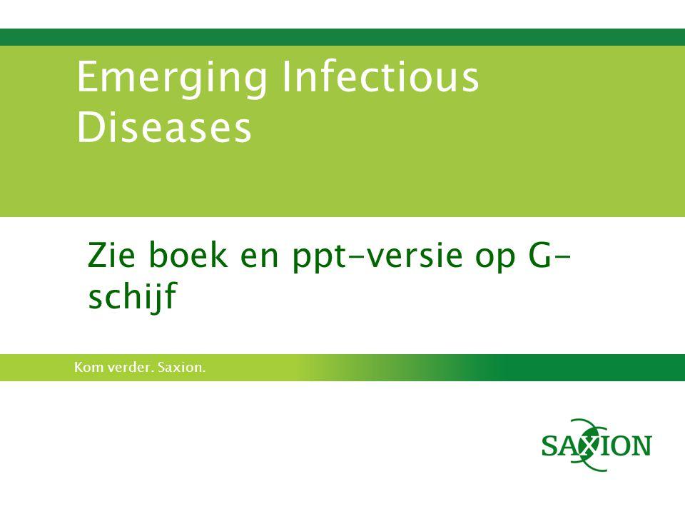 Kom verder. Saxion. Emerging Infectious Diseases Zie boek en ppt-versie op G- schijf