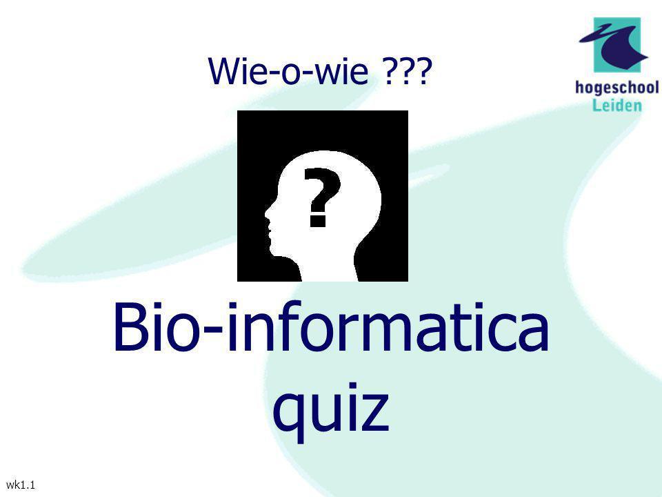 wk1.1 Wie-o-wie ??? Bio-informatica quiz
