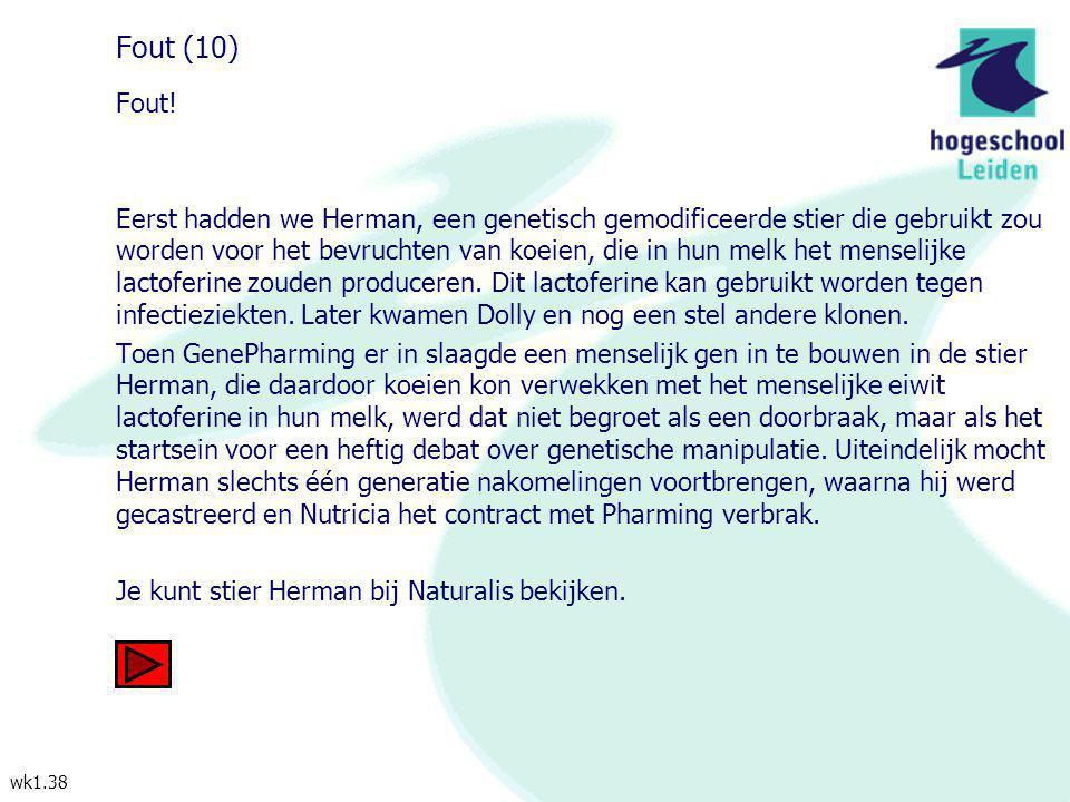 wk1.38 Fout (10) Fout! Eerst hadden we Herman, een genetisch gemodificeerde stier die gebruikt zou worden voor het bevruchten van koeien, die in hun m