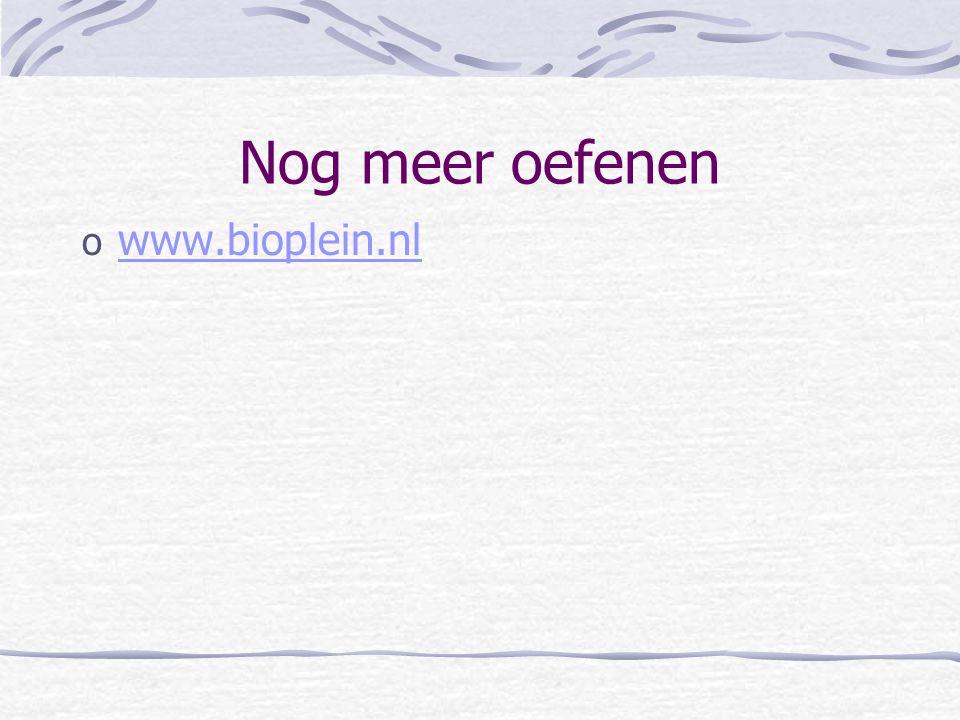 Nog meer oefenen o www.bioplein.nl www.bioplein.nl