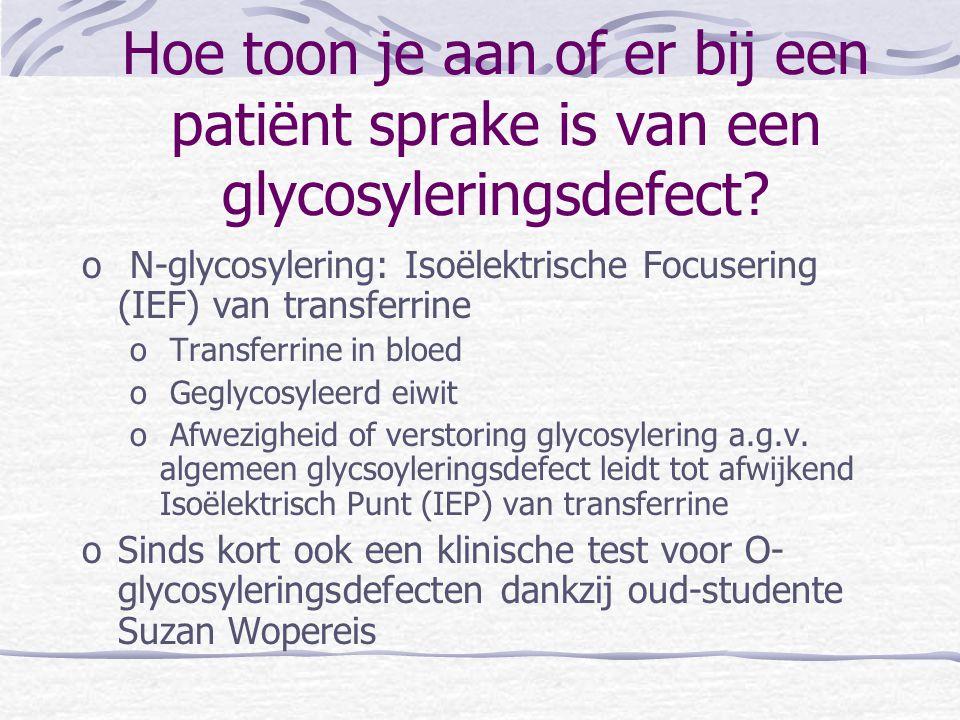 Hoe toon je aan of er bij een patiënt sprake is van een glycosyleringsdefect? o N-glycosylering: Isoëlektrische Focusering (IEF) van transferrine o Tr