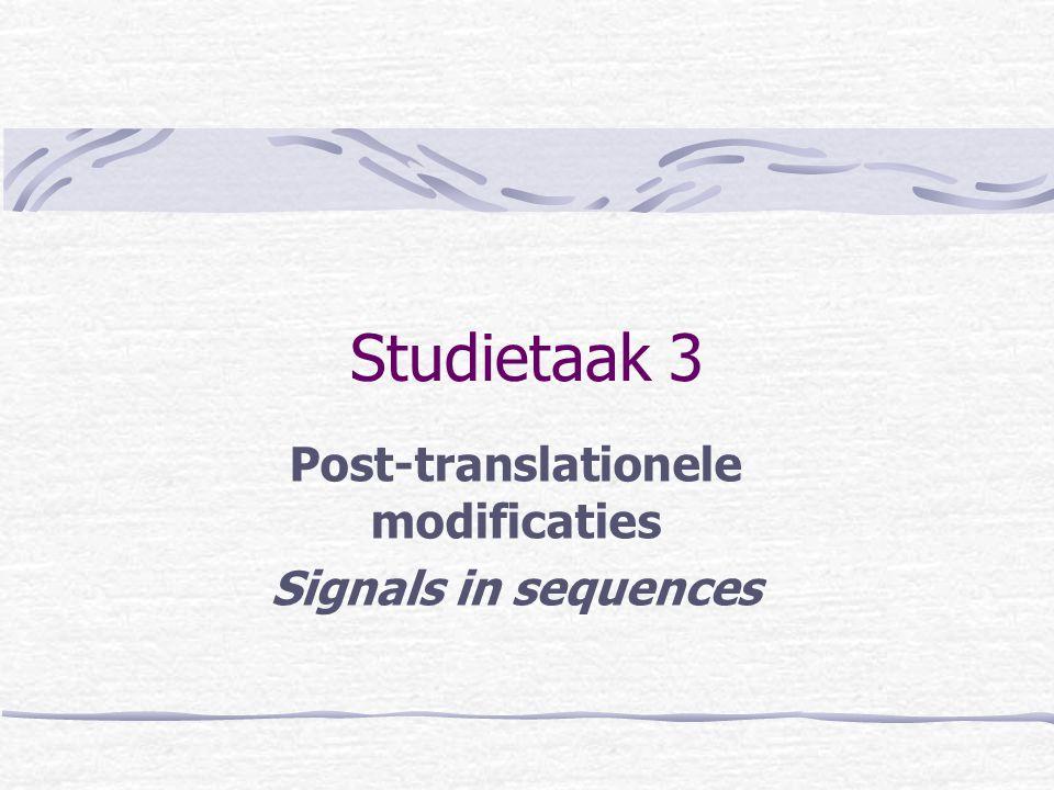 Studietaak 3 Post-translationele modificaties Signals in sequences