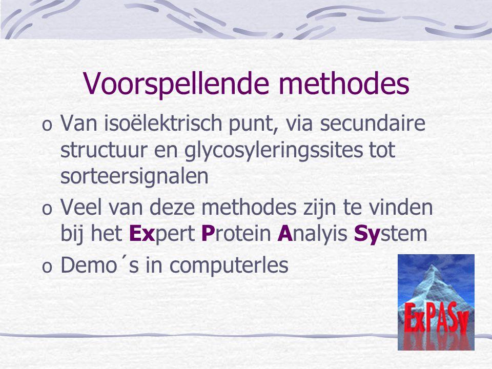 Voorspellende methodes o Van isoëlektrisch punt, via secundaire structuur en glycosyleringssites tot sorteersignalen o Veel van deze methodes zijn te