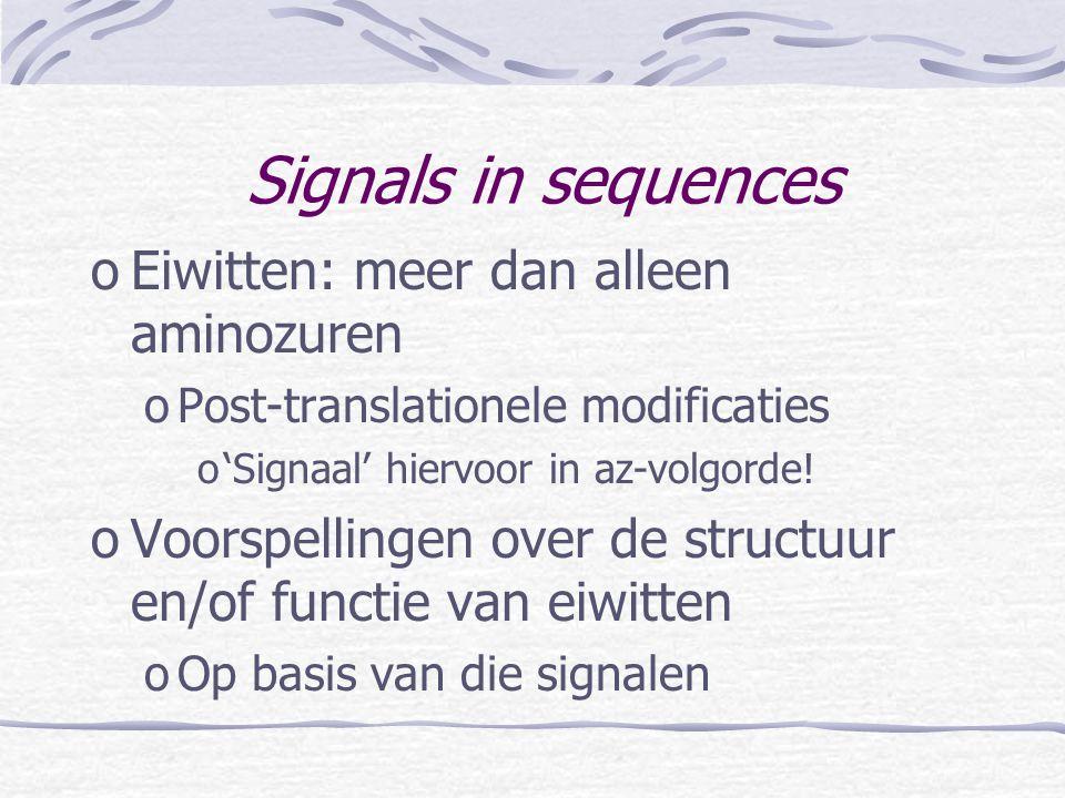 oEiwitten: meer dan alleen aminozuren oPost-translationele modificaties o'Signaal' hiervoor in az-volgorde! oVoorspellingen over de structuur en/of fu