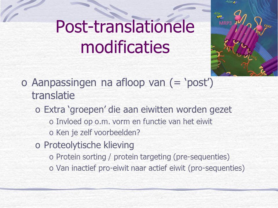 oAanpassingen na afloop van (= 'post') translatie oExtra 'groepen' die aan eiwitten worden gezet oInvloed op o.m. vorm en functie van het eiwit oKen j