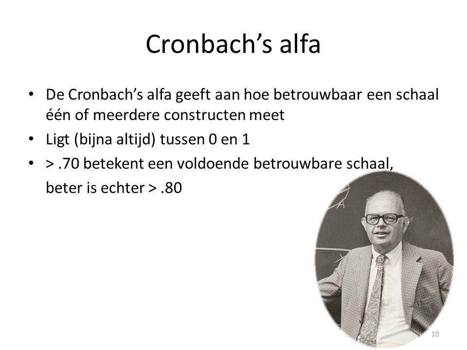 Cronbach's alfa De Cronbach's alfa geeft aan hoe betrouwbaar een schaal één of meerdere constructen meet Ligt (bijna altijd) tussen 0 en 1 >.70 beteke