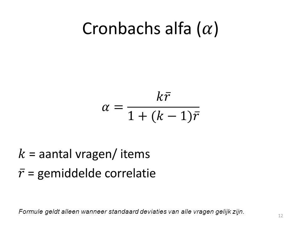 Formule geldt alleen wanneer standaard deviaties van alle vragen gelijk zijn. 12