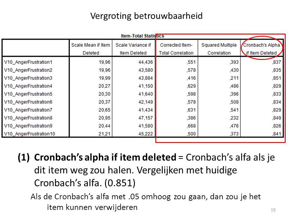 Vergroting betrouwbaarheid (1)Cronbach's alpha if item deleted = Cronbach's alfa als je dit item weg zou halen. Vergelijken met huidige Cronbach's alf
