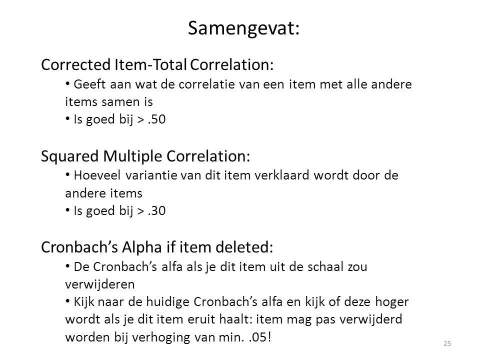 Samengevat: Corrected Item-Total Correlation: Geeft aan wat de correlatie van een item met alle andere items samen is Is goed bij >.50 Squared Multipl