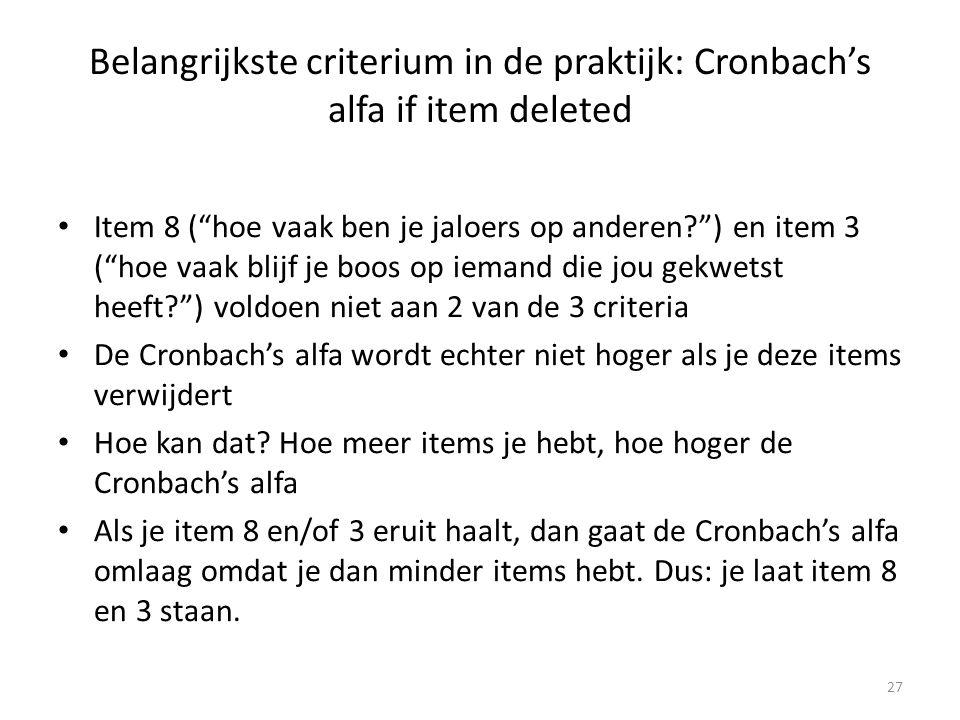 """Belangrijkste criterium in de praktijk: Cronbach's alfa if item deleted Item 8 (""""hoe vaak ben je jaloers op anderen?"""") en item 3 (""""hoe vaak blijf je b"""