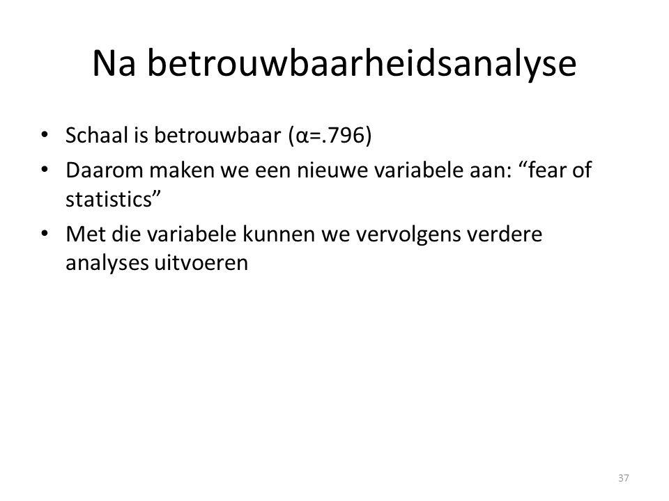 """Na betrouwbaarheidsanalyse Schaal is betrouwbaar (α=.796) Daarom maken we een nieuwe variabele aan: """"fear of statistics"""" Met die variabele kunnen we v"""