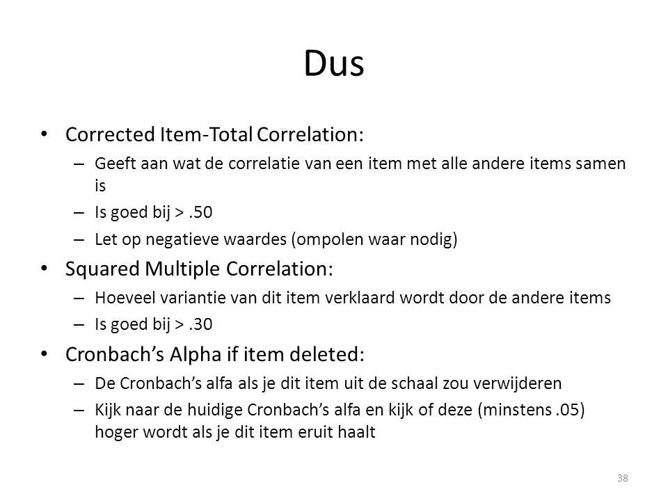 Dus Corrected Item-Total Correlation: – Geeft aan wat de correlatie van een item met alle andere items samen is – Is goed bij >.50 – Let op negatieve