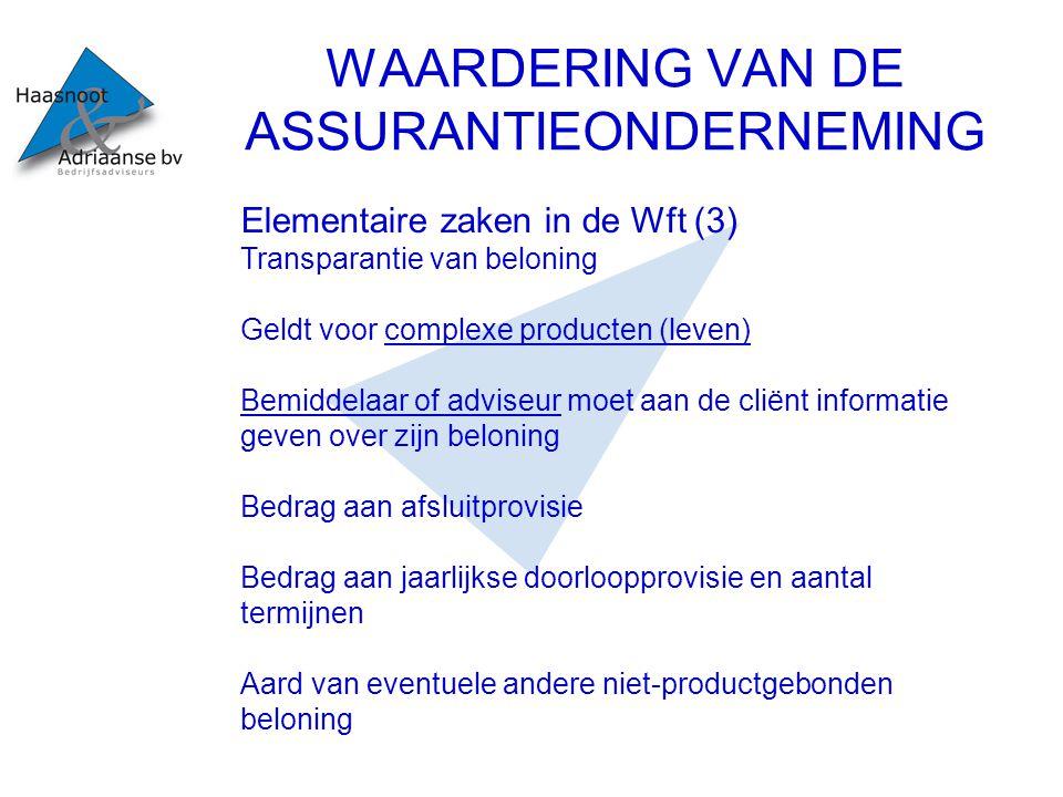 WAARDERING VAN DE ASSURANTIEONDERNEMING Elementaire zaken in de Wft (3) Transparantie van beloning Geldt voor complexe producten (leven) Bemiddelaar o