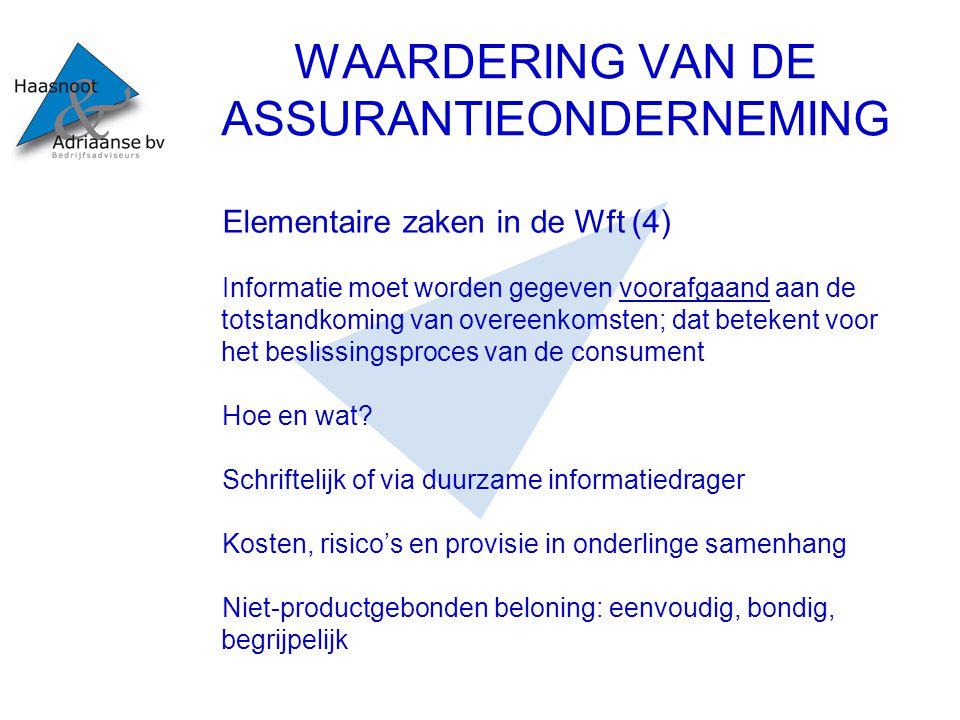 WAARDERING VAN DE ASSURANTIEONDERNEMING Elementaire zaken in de Wft (4) Informatie moet worden gegeven voorafgaand aan de totstandkoming van overeenkomsten; dat betekent voor het beslissingsproces van de consument Hoe en wat.